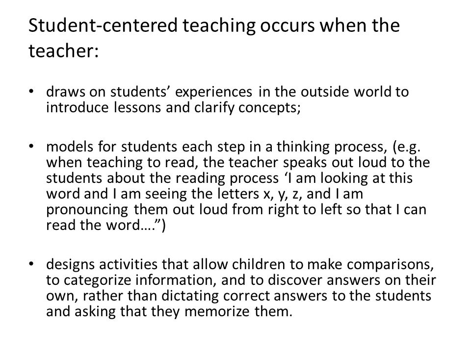 Student-centered teaching occurs when the teacher: