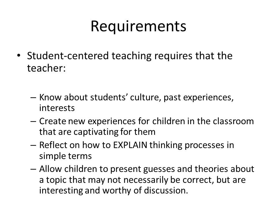 Requirements Student-centered teaching requires that the teacher: