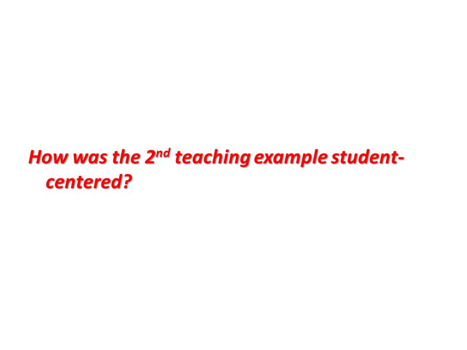 How was the 2nd teaching example student-centered