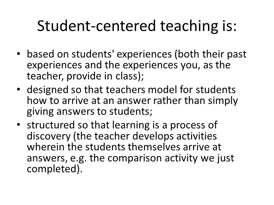 Student-centered teaching is: