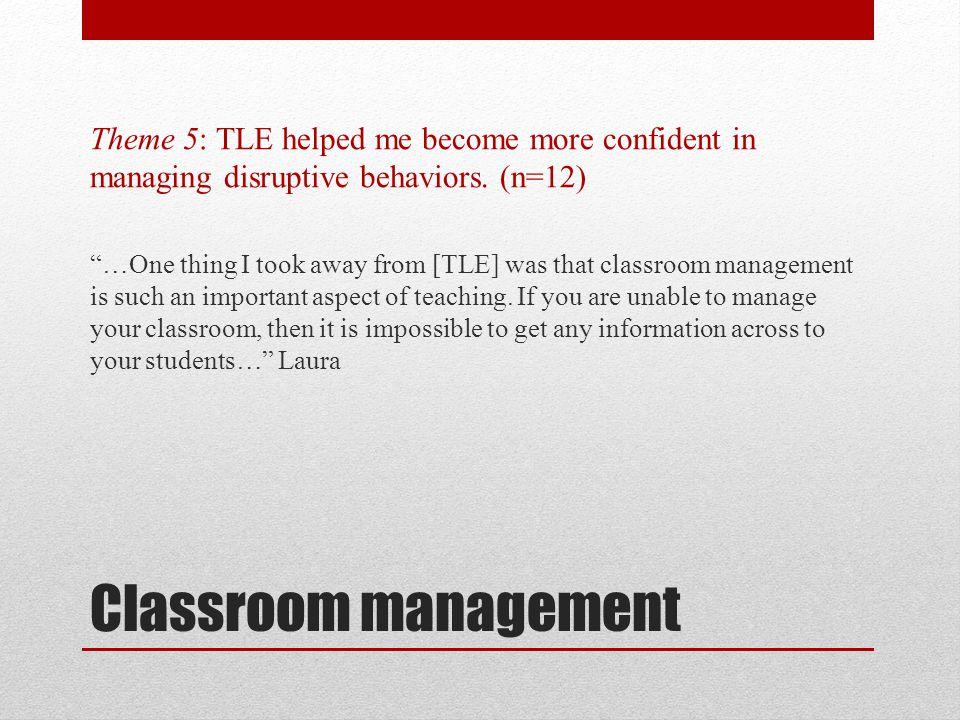 Theme 5: TLE helped me become more confident in managing disruptive behaviors. (n=12)