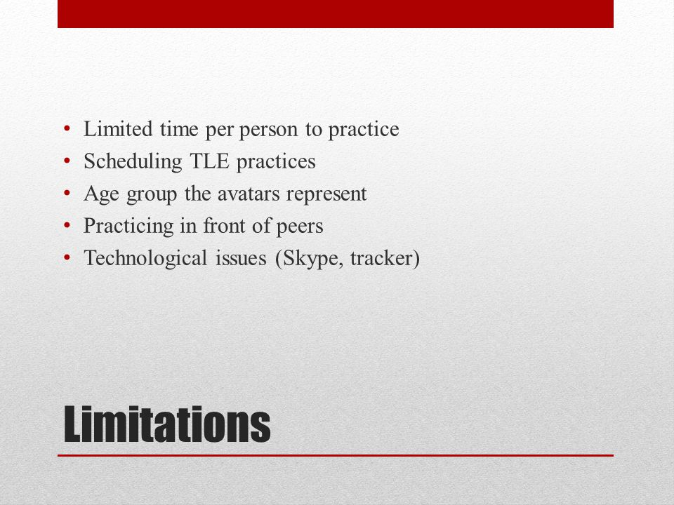 Limitations Limited time per person to practice