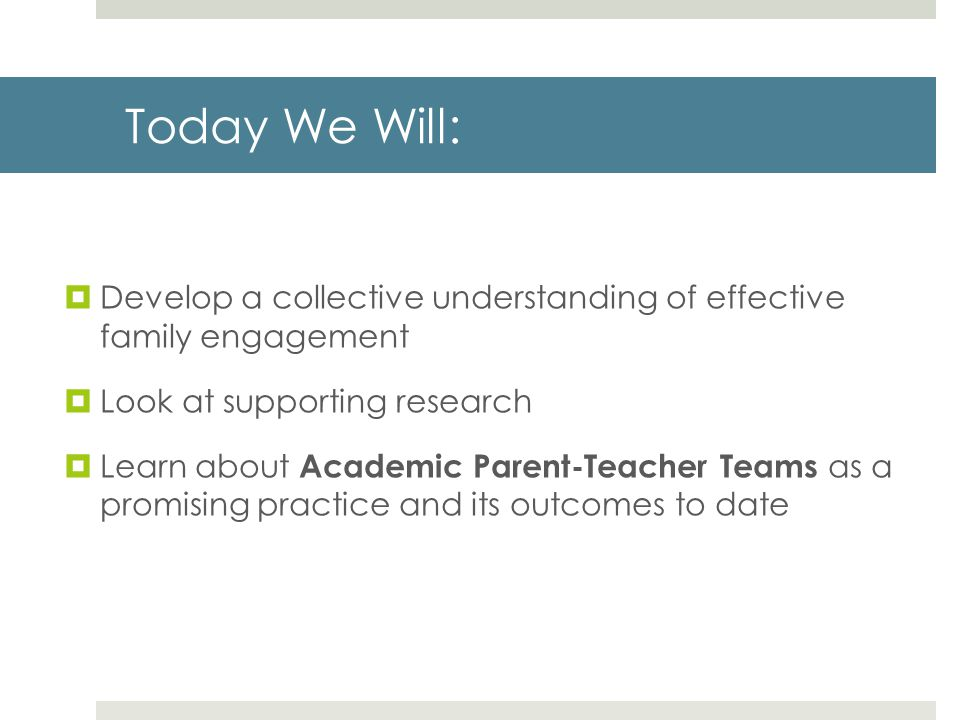 Today We Will: Develop a collective understanding of effective family engagement. Look at supporting research.