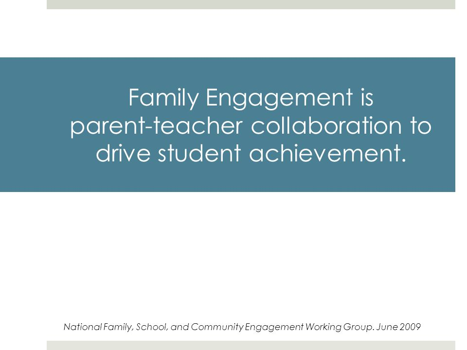 Family Engagement is parent-teacher collaboration to drive student achievement.