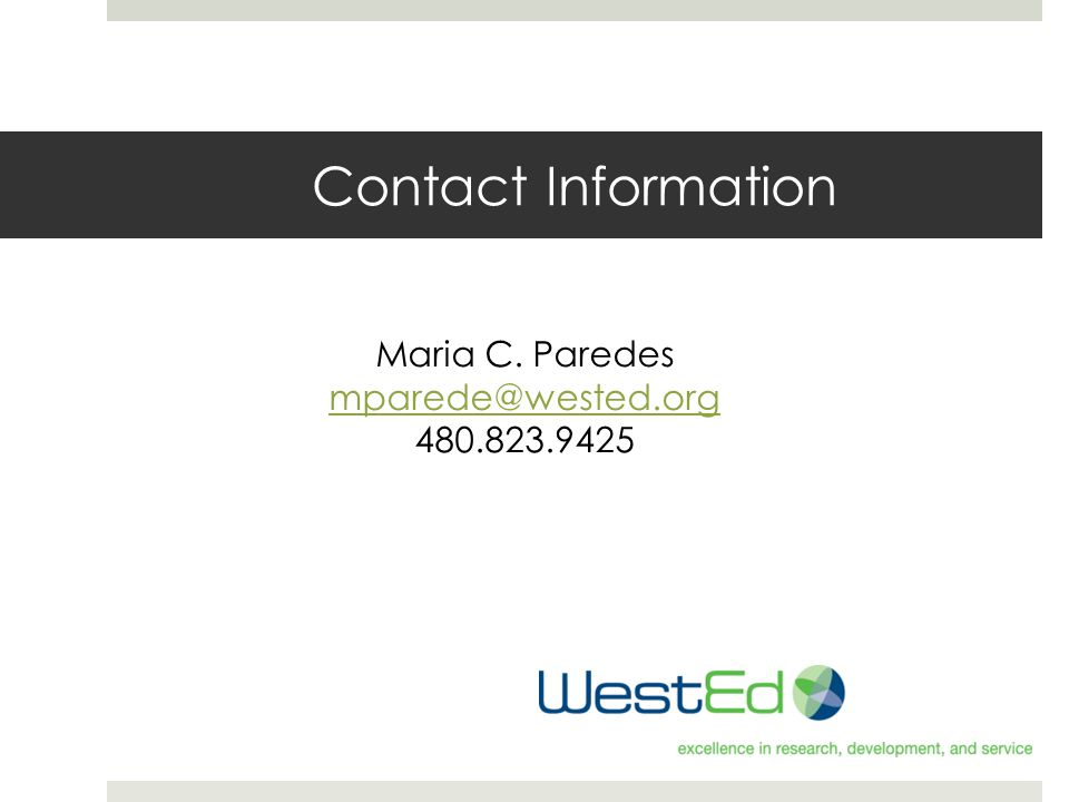 Contact Information Maria C. Paredes mparede@wested.org 480.823.9425