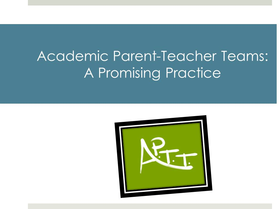 Academic Parent-Teacher Teams: A Promising Practice
