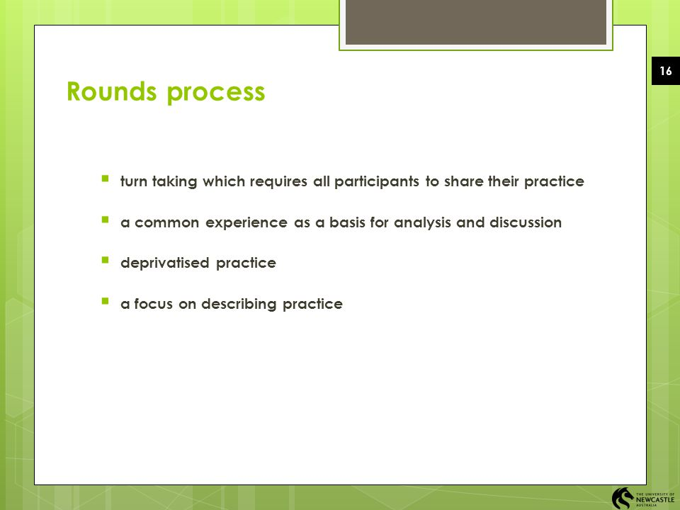 EDUC1006 2008 Semester 2 16. Rounds process. turn taking which requires all participants to share their practice.