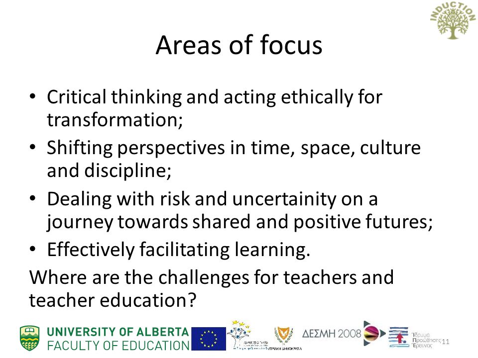 Areas of focus Critical thinking and acting ethically for transformation; Shifting perspectives in time, space, culture and discipline;