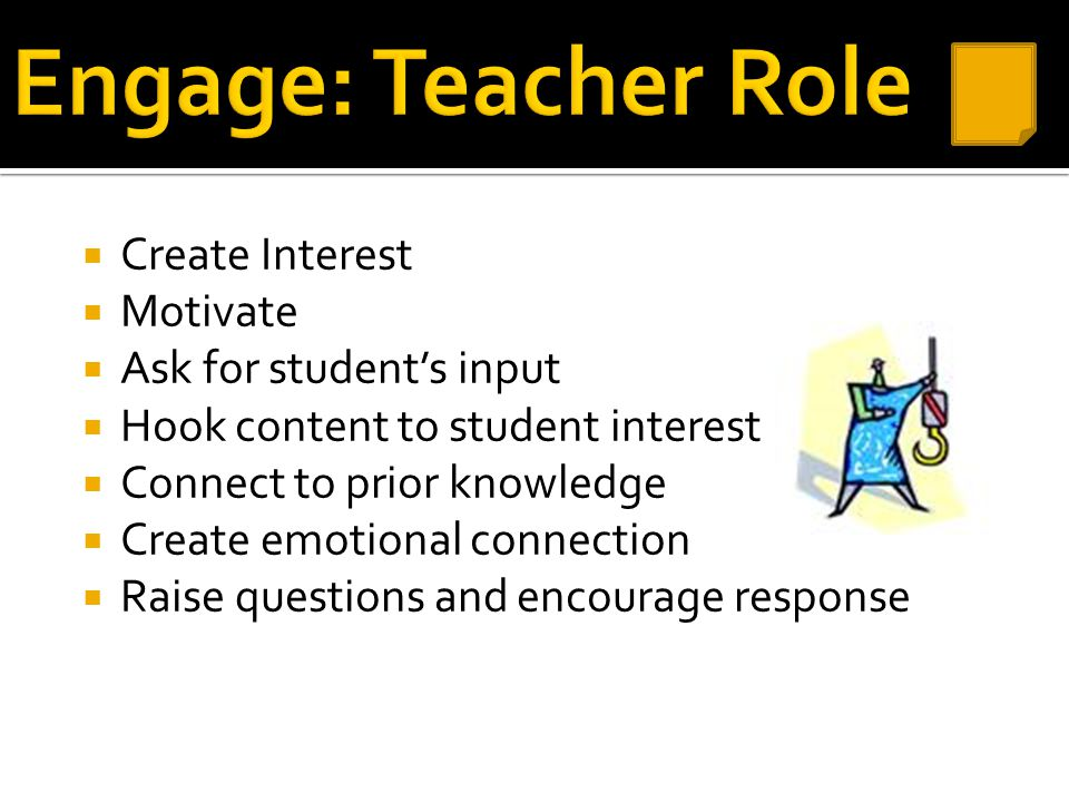 Engage: Teacher Role Create Interest Motivate Ask for student's input