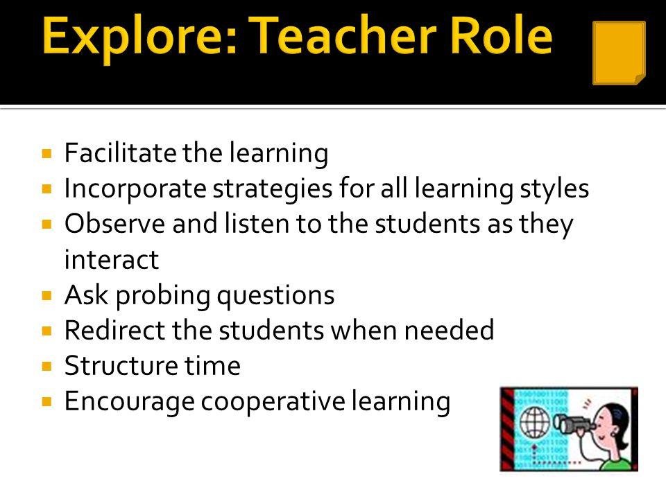 Explore: Teacher Role Facilitate the learning
