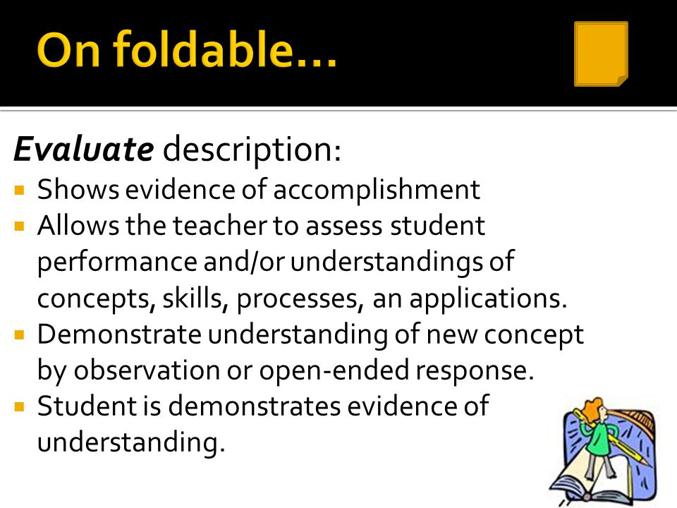 On foldable… Evaluate description: Shows evidence of accomplishment