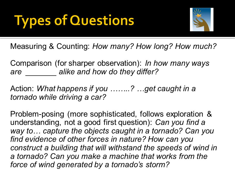Types of Questions Measuring & Counting: How many How long How much