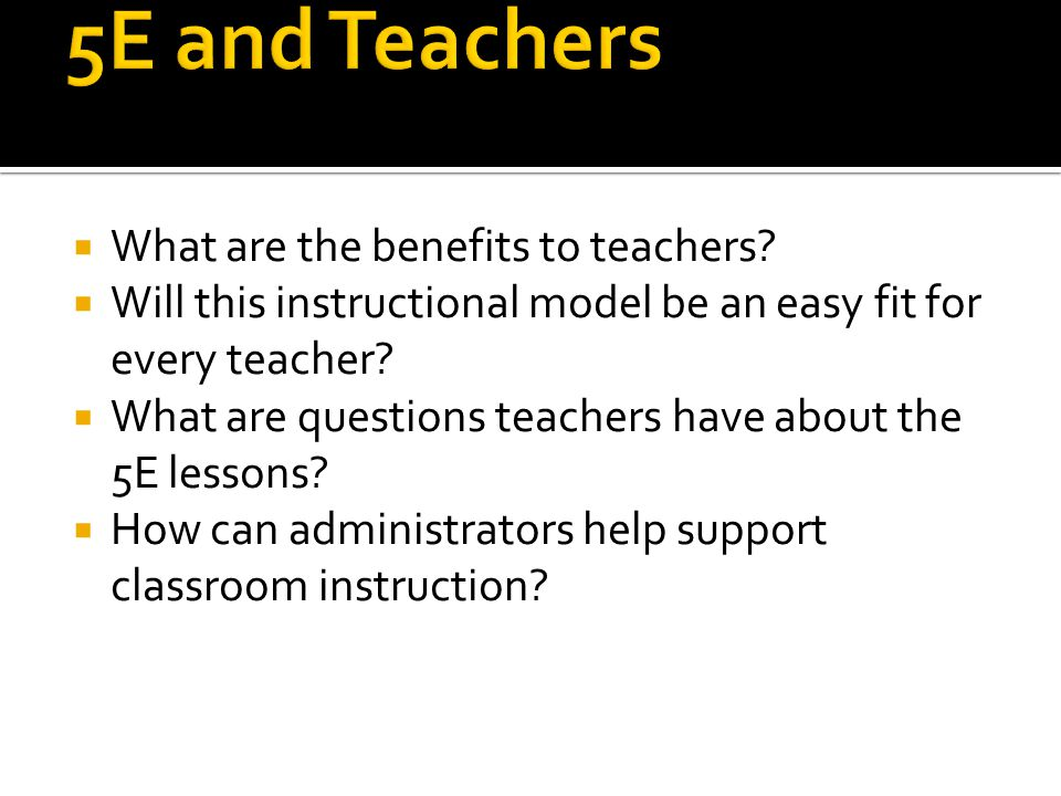 5E and Teachers What are the benefits to teachers
