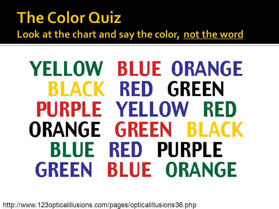 The Color Quiz Look at the chart and say the color, not the word