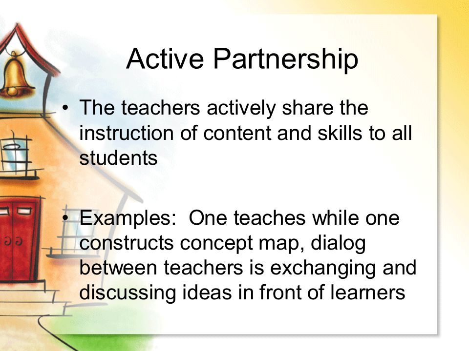Active Partnership The teachers actively share the instruction of content and skills to all students.