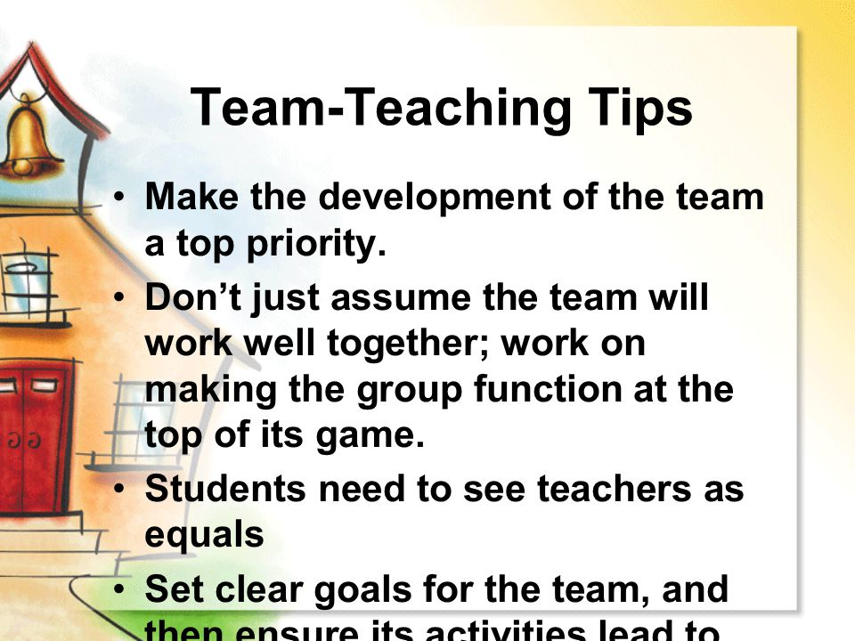 Team-Teaching Tips Make the development of the team a top priority.