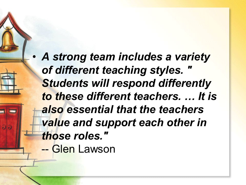 A strong team includes a variety of different teaching styles