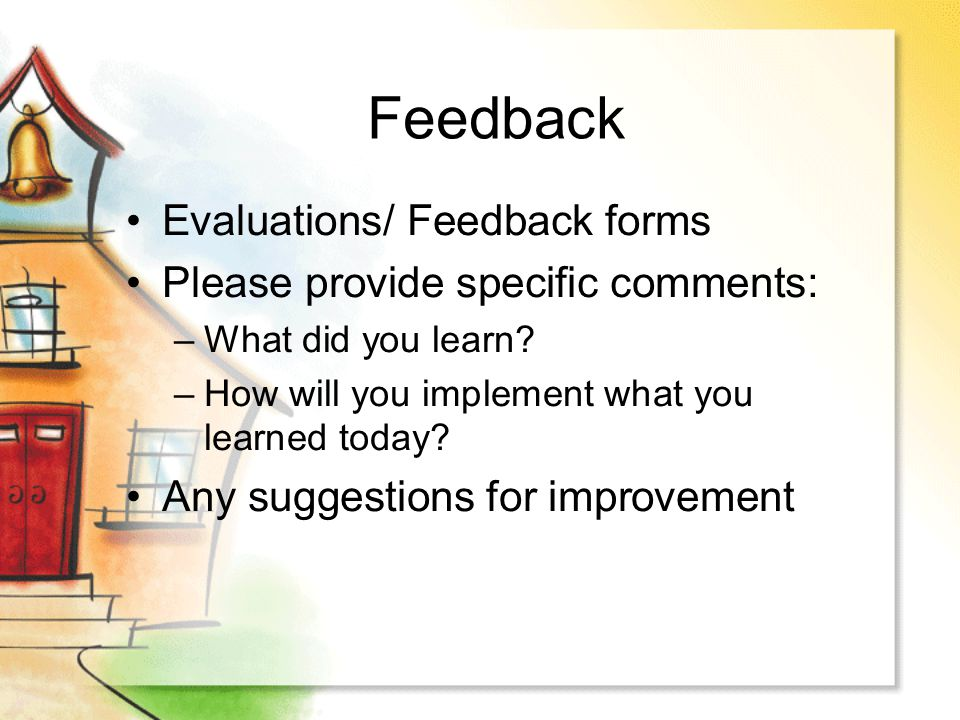 Feedback Evaluations/ Feedback forms Please provide specific comments: