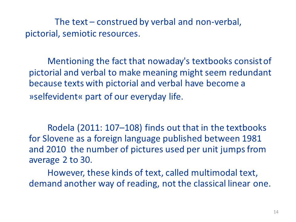 The text – construed by verbal and non-verbal, pictorial, semiotic resources.
