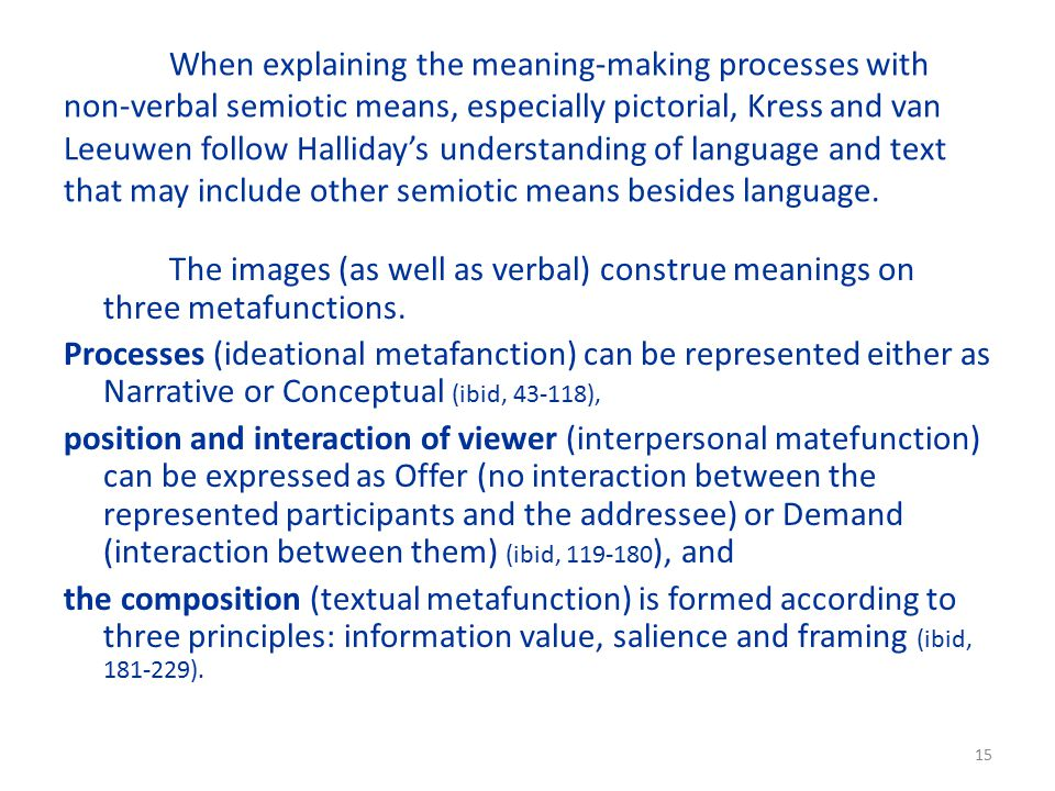 When explaining the meaning-making processes with non-verbal semiotic means, especially pictorial, Kress and van Leeuwen follow Halliday's understanding of language and text that may include other semiotic means besides language.
