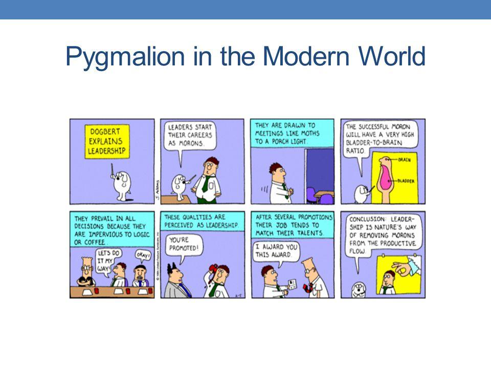 Pygmalion in the Modern World