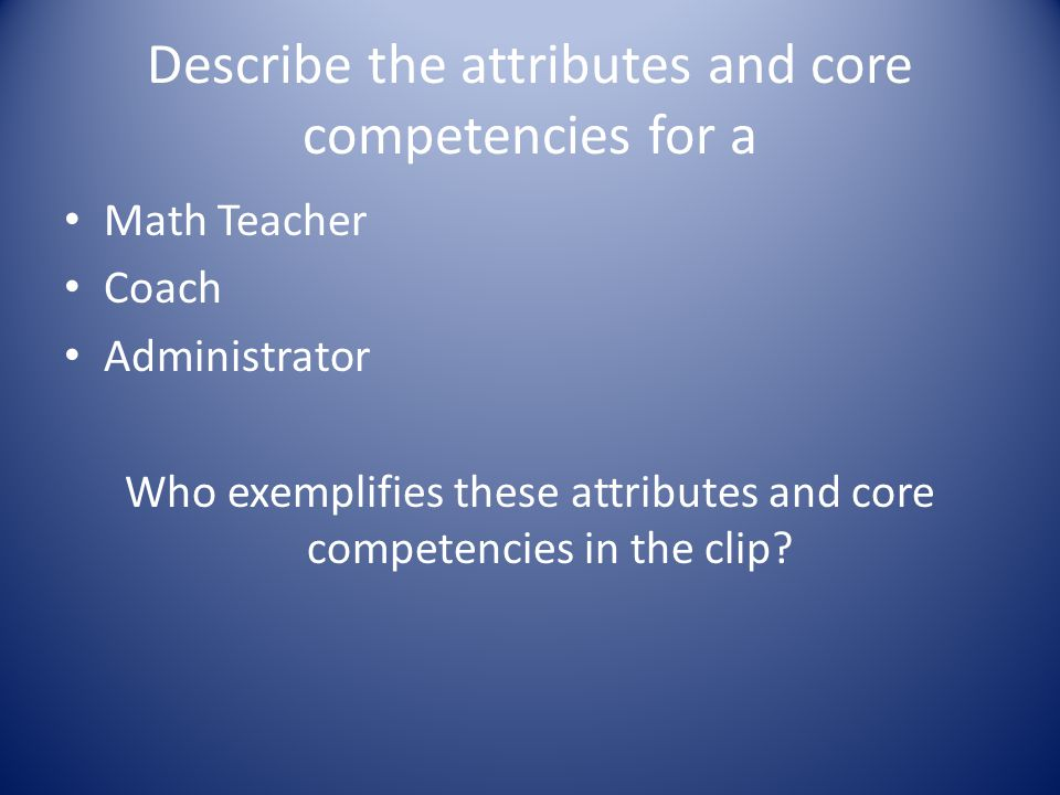 Describe the attributes and core competencies for a
