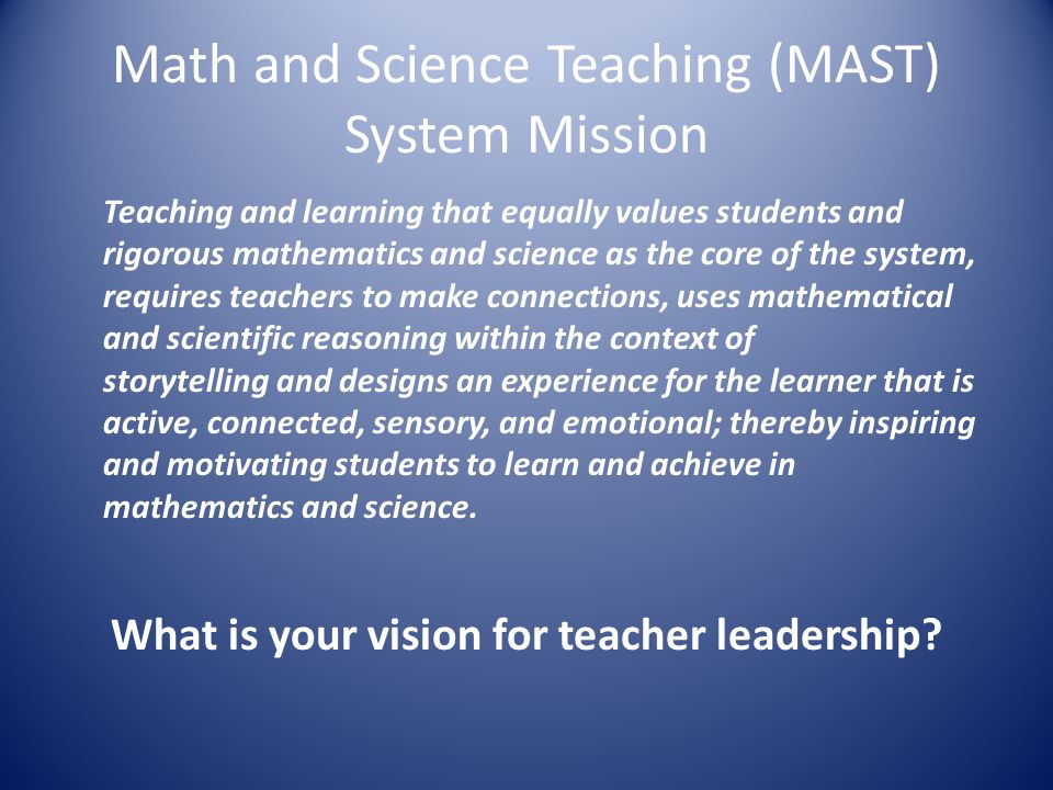 Math and Science Teaching (MAST) System Mission