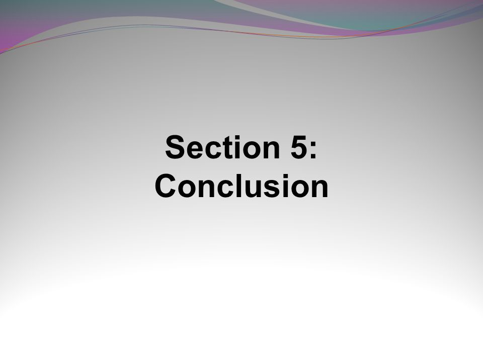 Section 5: Conclusion
