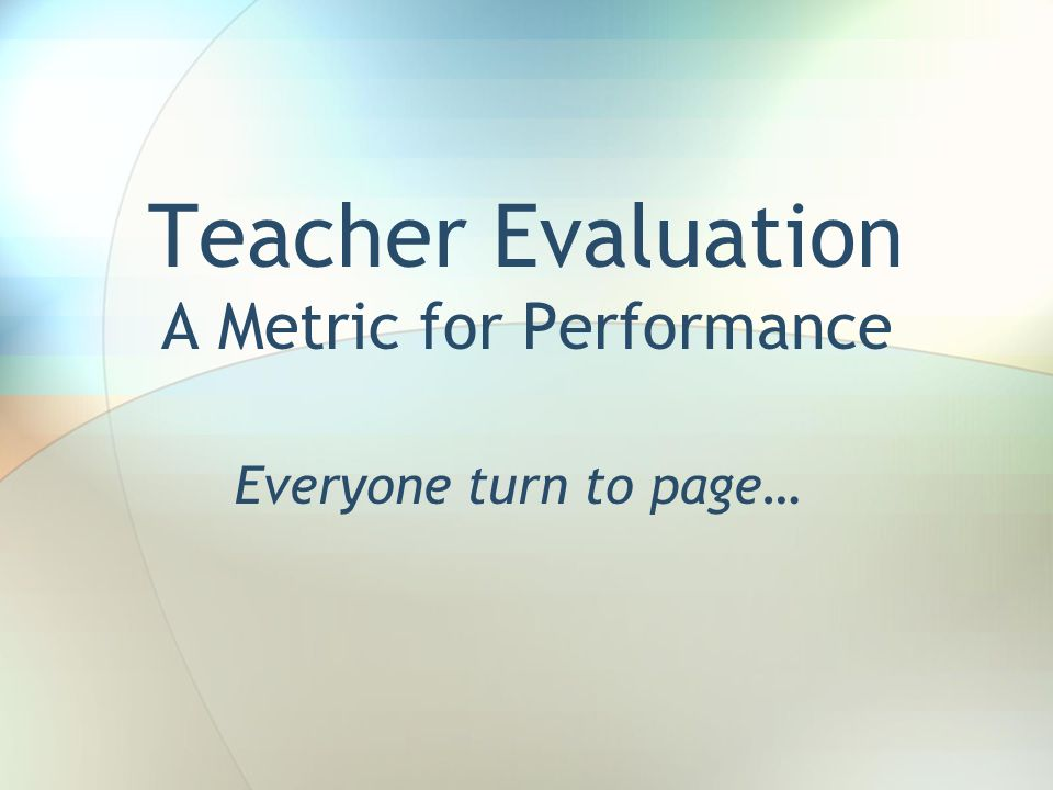 Teacher Evaluation A Metric for Performance
