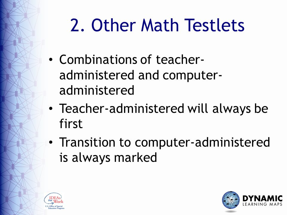 2. Other Math Testlets Combinations of teacher-administered and computer-administered. Teacher-administered will always be first.