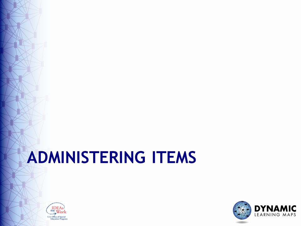 Administering Items DLM Required Test Administration Training Module 7