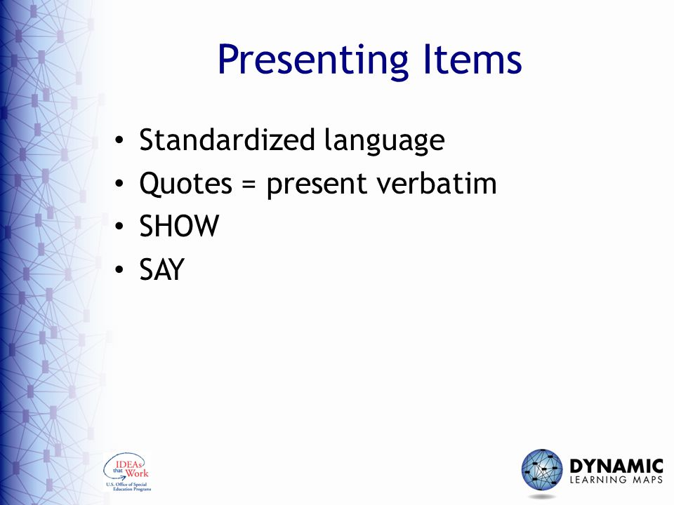 Presenting Items Standardized language Quotes = present verbatim SHOW