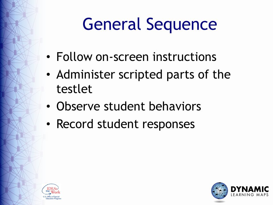 General Sequence Follow on-screen instructions