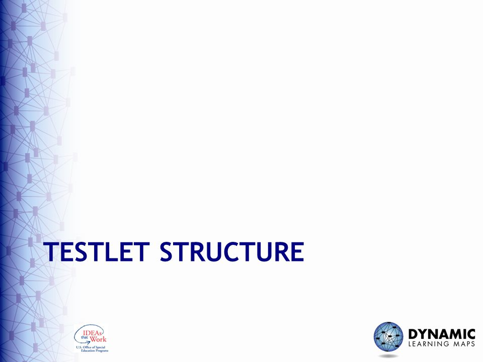 Testlet structure Next we will review the structure of each of the three types of teacher-administered testlets that were just described.