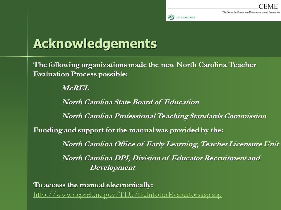 Acknowledgements The following organizations made the new North Carolina Teacher Evaluation Process possible: