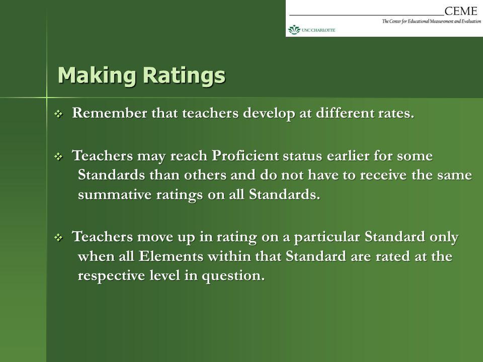 Making Ratings Remember that teachers develop at different rates.