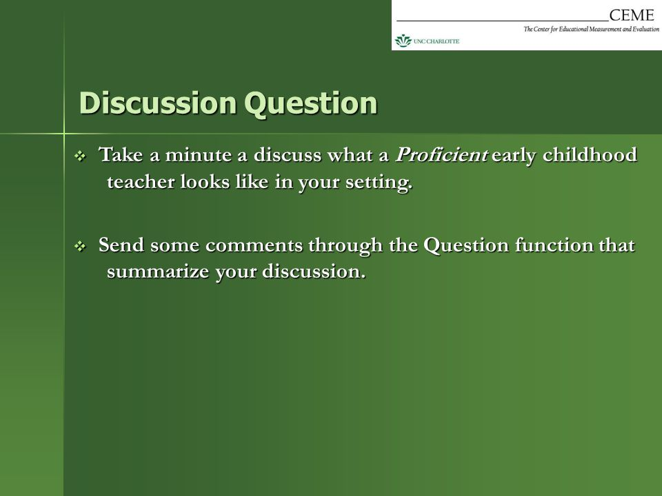 Discussion Question Take a minute a discuss what a Proficient early childhood teacher looks like in your setting.