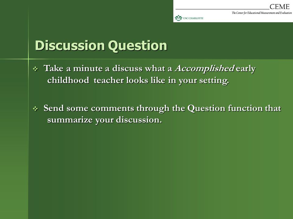 Discussion Question Take a minute a discuss what a Accomplished early childhood teacher looks like in your setting.