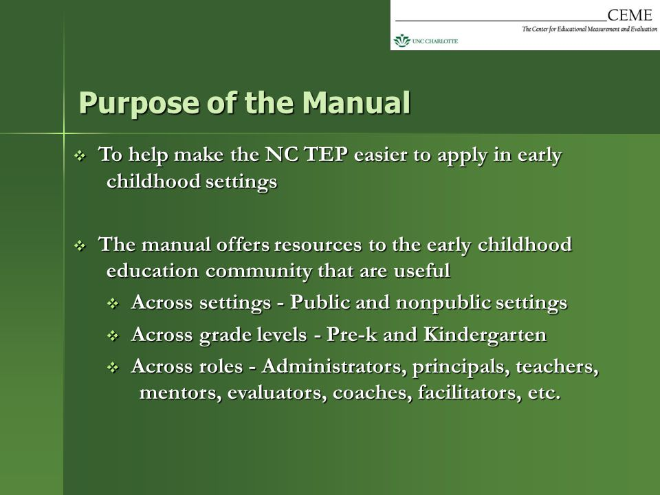 Purpose of the Manual To help make the NC TEP easier to apply in early childhood settings.