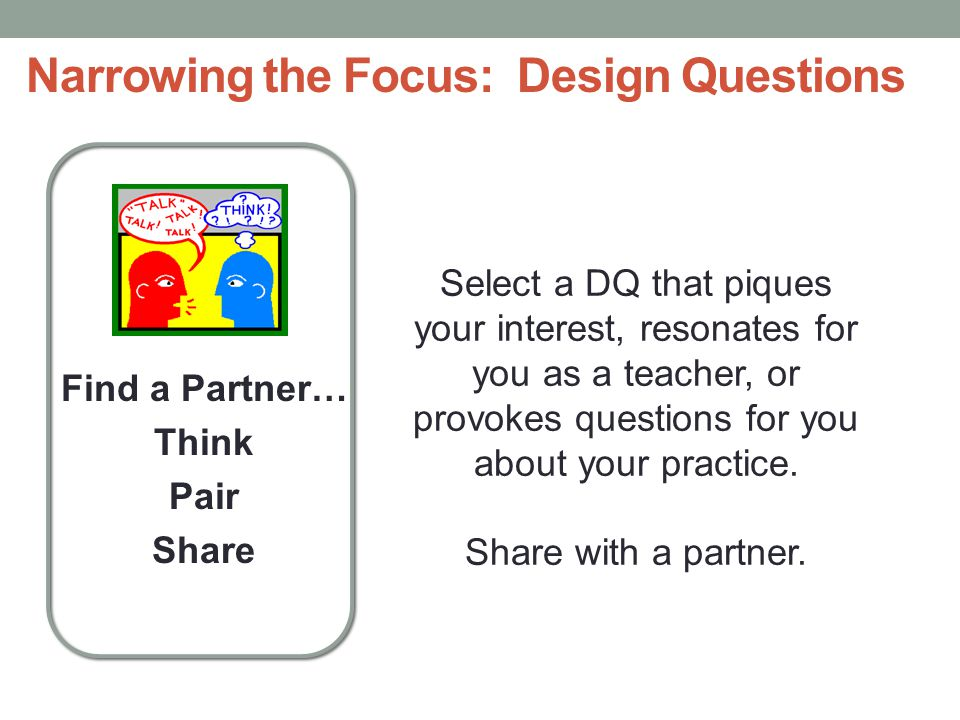 Narrowing the Focus: Design Questions