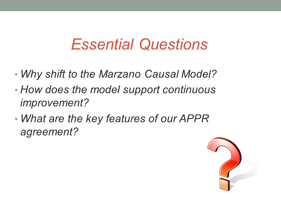 Essential Questions Why shift to the Marzano Causal Model