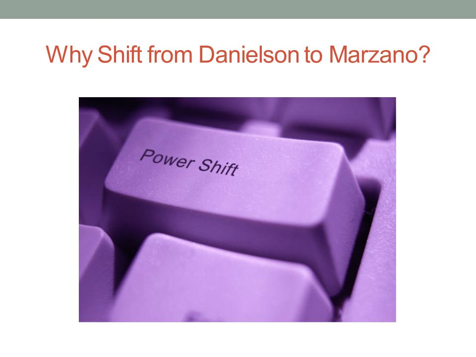 Why Shift from Danielson to Marzano
