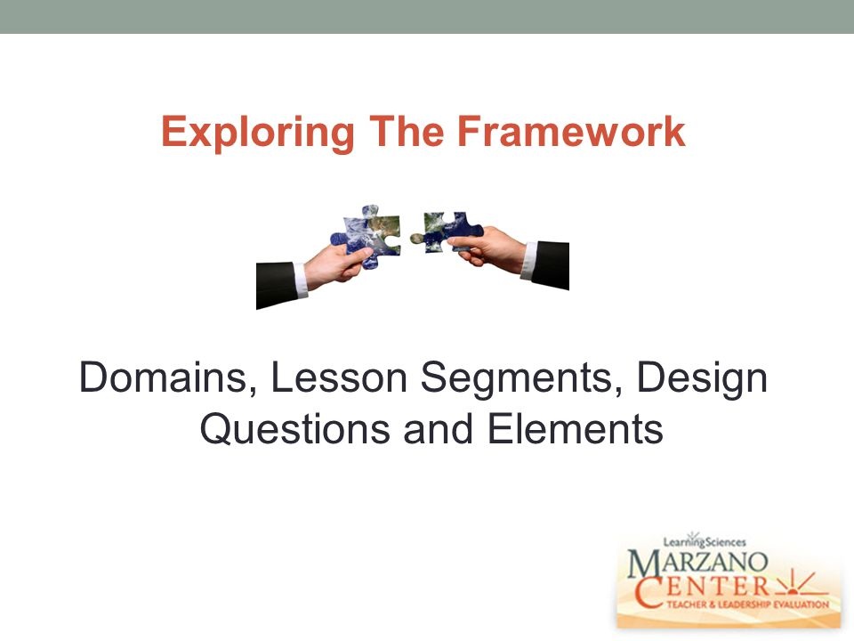 Exploring The Framework Domains, Lesson Segments, Design Questions and Elements