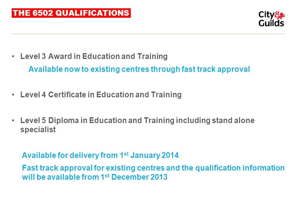 THE 6502 QUALIFICATIONS Level 3 Award in Education and Training. Available now to existing centres through fast track approval.