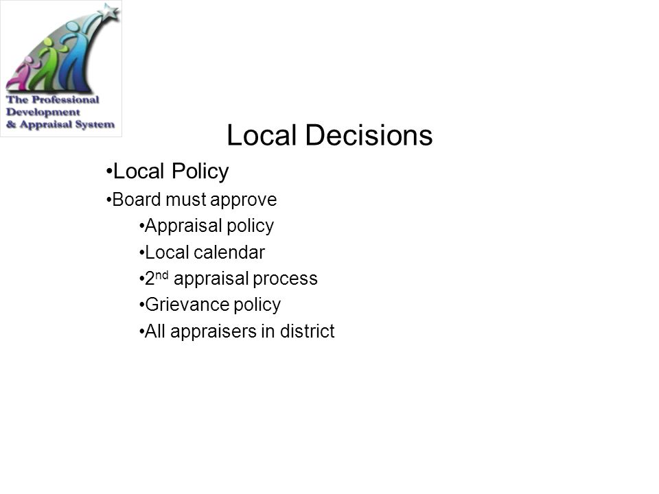 Local Decisions Local Policy Board must approve Appraisal policy