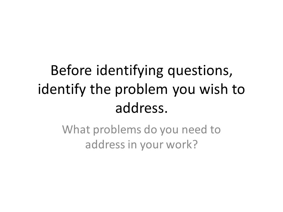 What problems do you need to address in your work