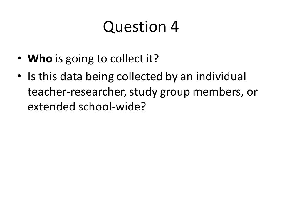 Question 4 Who is going to collect it