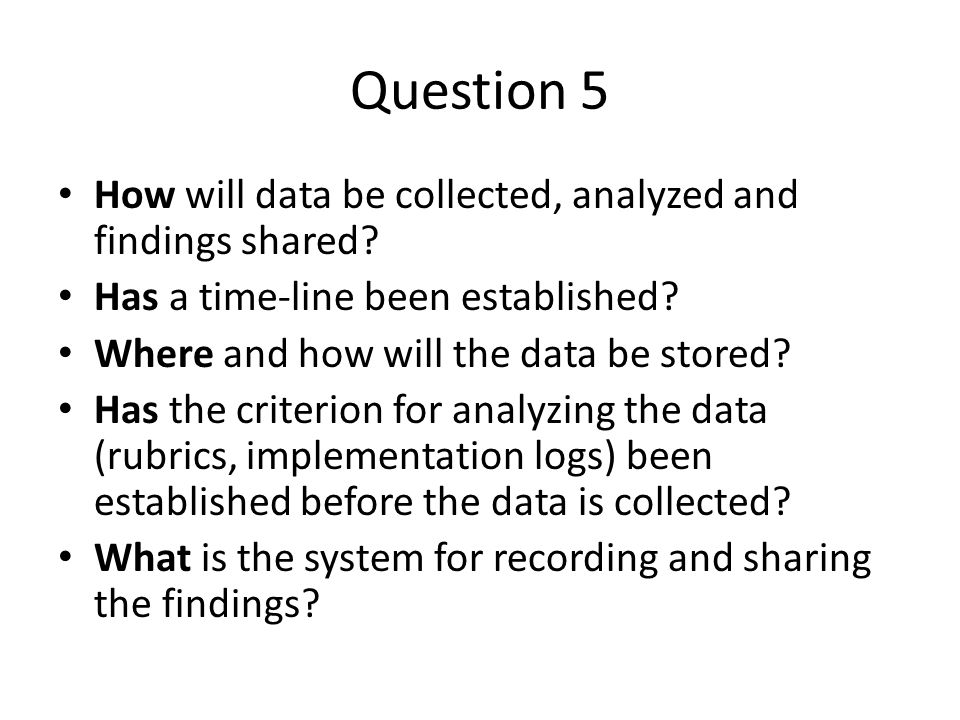 Question 5 How will data be collected, analyzed and findings shared