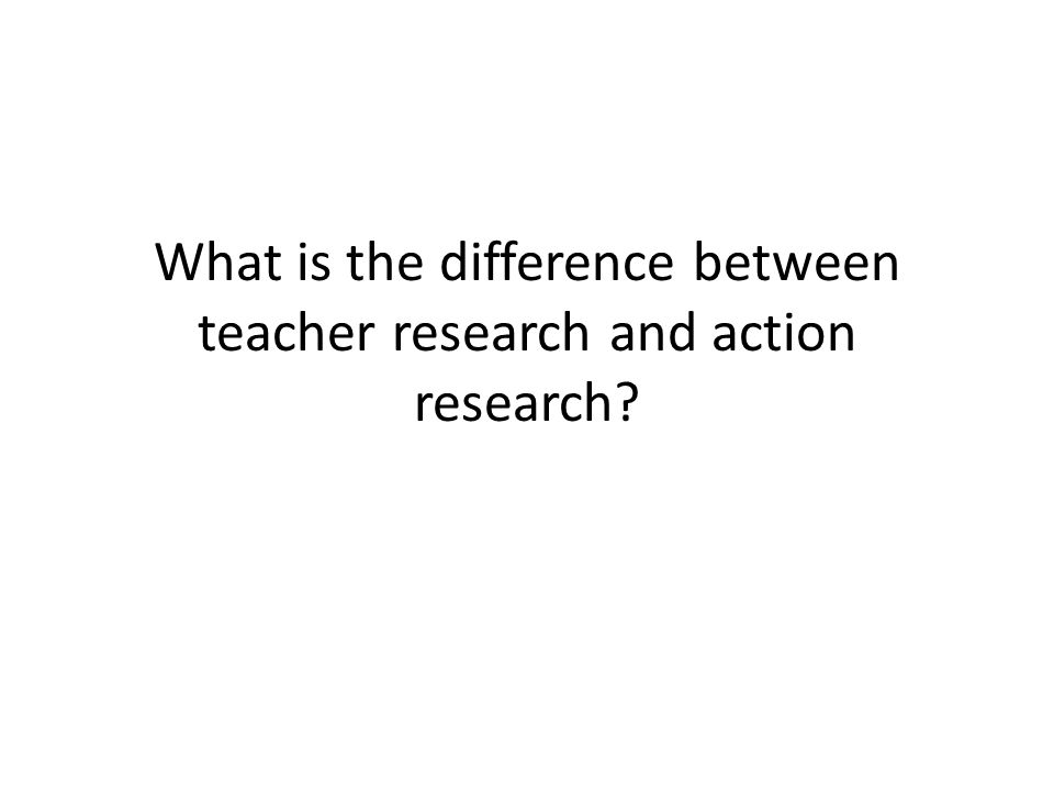 What is the difference between teacher research and action research
