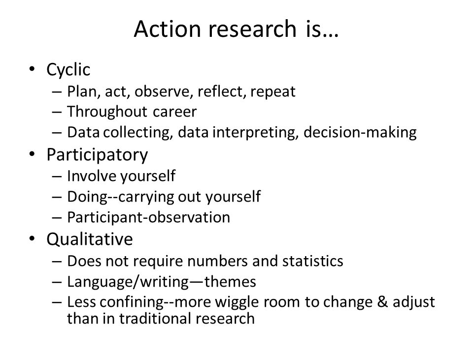 Action research is… Cyclic Participatory Qualitative